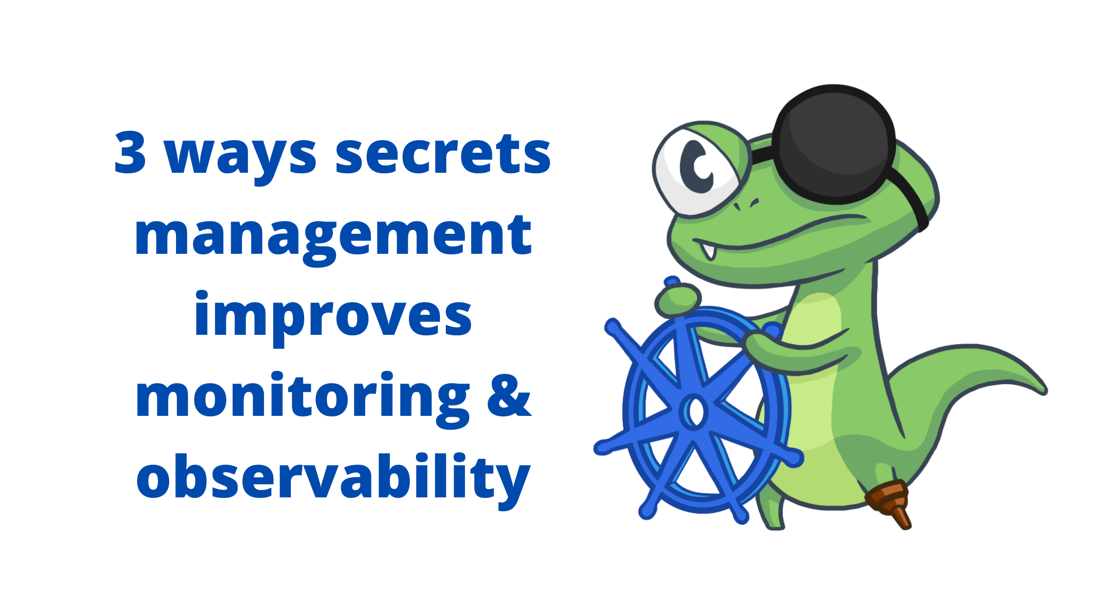 3 ways secrets management improves monitoring & observability