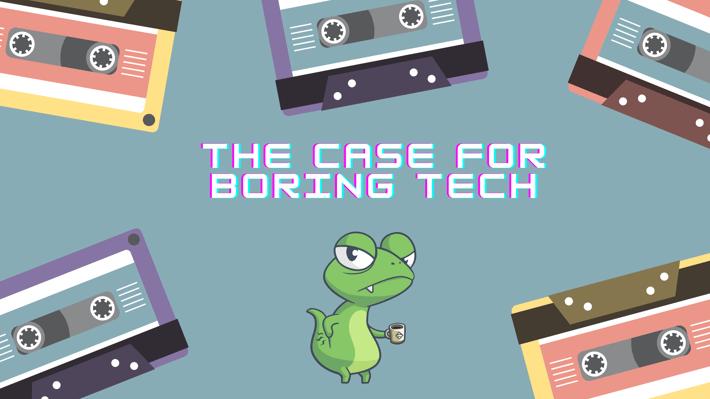 The case for boring tech-2